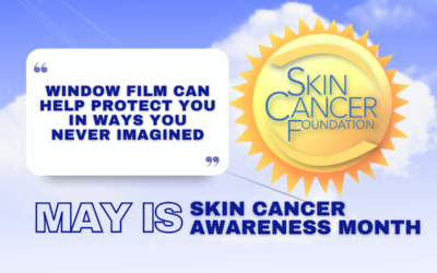 May Is Skin Cancer Awareness Month – See How Window Film Helps